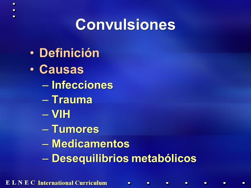 E E N N E E C C L L International Curriculum Convulsiones Definición Causas –Infecciones –Trauma –VIH –Tumores –Medicamentos –Desequilibrios metabólicos Definición Causas –Infecciones –Trauma –VIH –Tumores –Medicamentos –Desequilibrios metabólicos