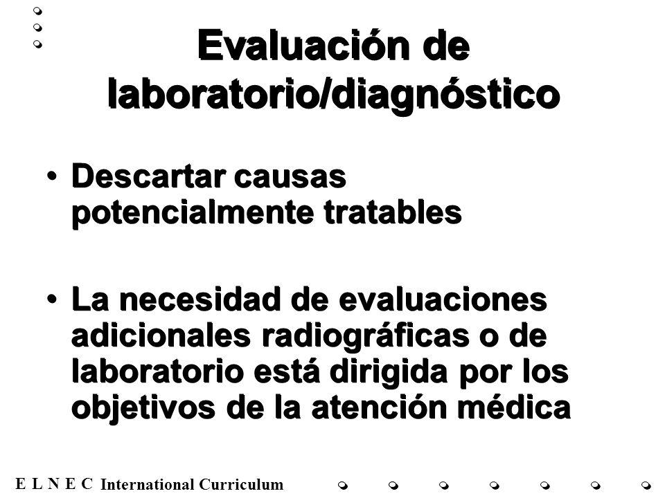ENECL International Curriculum Evaluación de laboratorio/diagnóstico Descartar causas potencialmente tratables La necesidad de evaluaciones adicionale