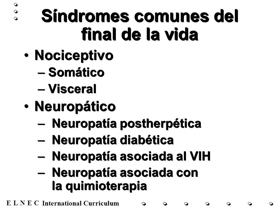 ENECL International Curriculum Síndromes comunes del final de la vida Nociceptivo –Somático –Visceral Neuropático – Neuropatía postherpética – Neuropa