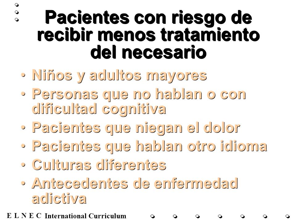 ENECL International Curriculum Pacientes con riesgo de recibir menos tratamiento del necesario Niños y adultos mayores Personas que no hablan o con di