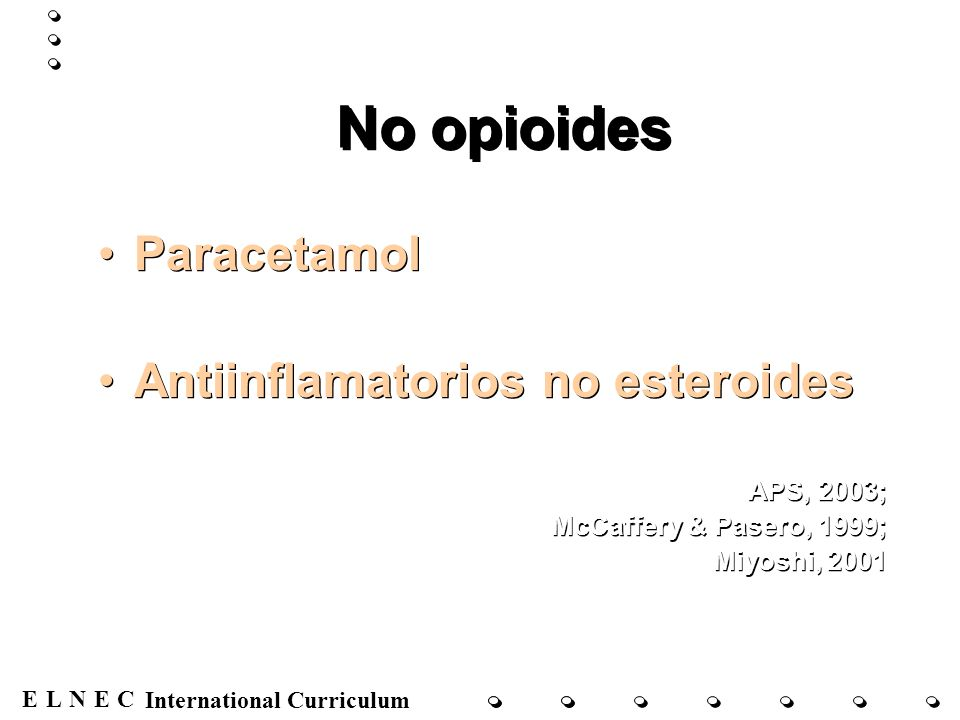 ENECL International Curriculum No opioides Paracetamol Antiinflamatorios no esteroides APS, 2003; McCaffery & Pasero, 1999; Miyoshi, 2001 Paracetamol