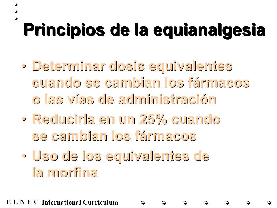 ENECL International Curriculum Principios de la equianalgesia Determinar dosis equivalentes cuando se cambian los fármacos o las vías de administració