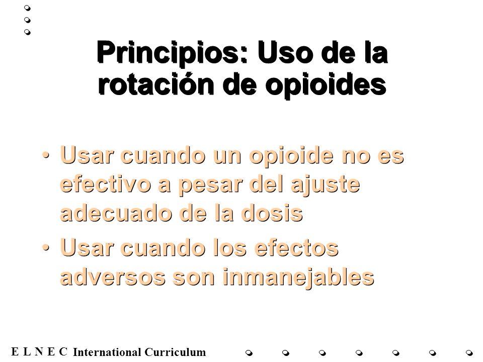 ENECL International Curriculum Principios: Uso de la rotación de opioides Usar cuando un opioide no es efectivo a pesar del ajuste adecuado de la dosi