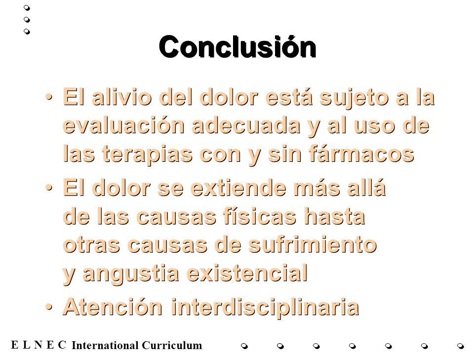ENECL International Curriculum Conclusión El alivio del dolor está sujeto a la evaluación adecuada y al uso de las terapias con y sin fármacos El dolo