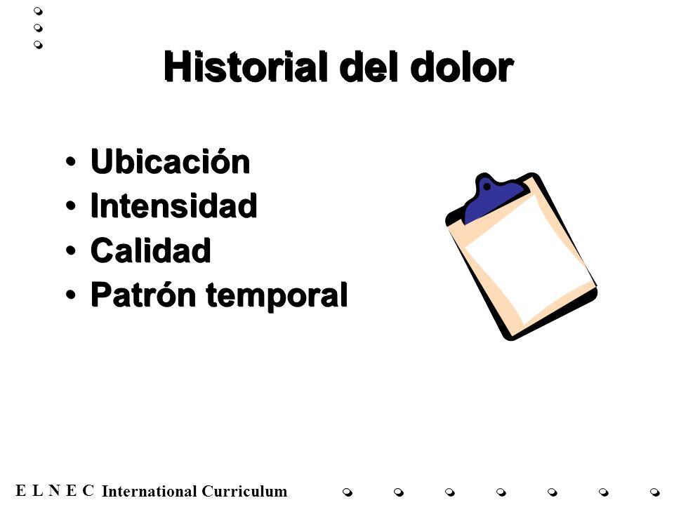 ENECL International Curriculum Historial del dolor Ubicación Intensidad Calidad Patrón temporal Ubicación Intensidad Calidad Patrón temporal
