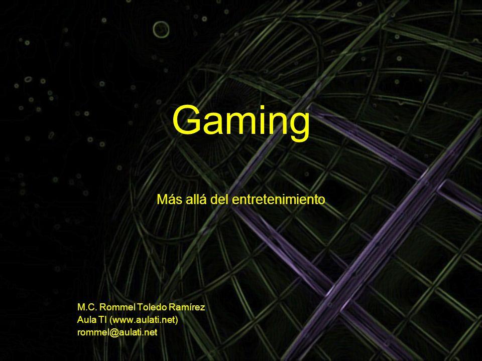 Gaming Más allá del entretenimiento M.C. Rommel Toledo Ramírez Aula TI (www.aulati.net) rommel@aulati.net