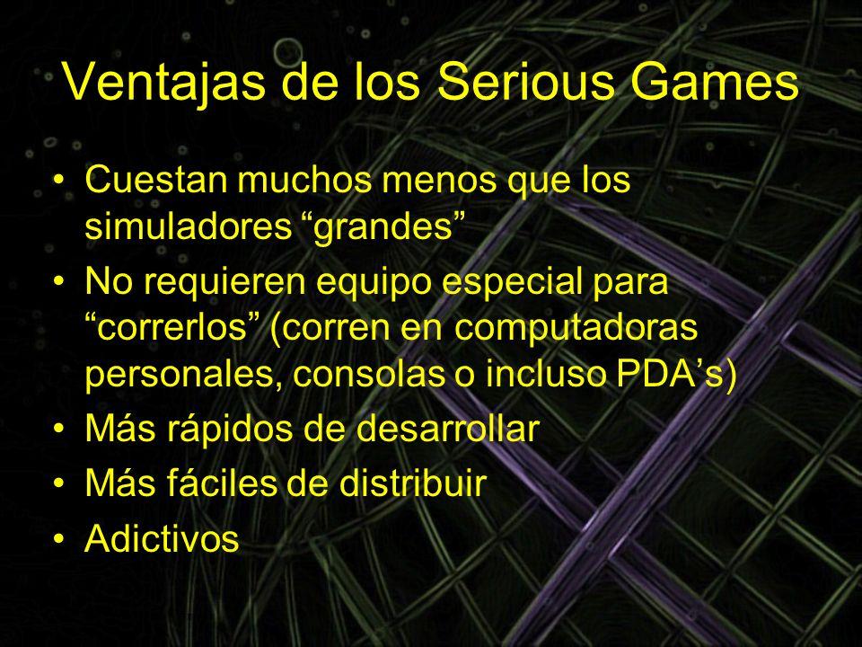 Ventajas de los Serious Games Cuestan muchos menos que los simuladores grandes No requieren equipo especial para correrlos (corren en computadoras per