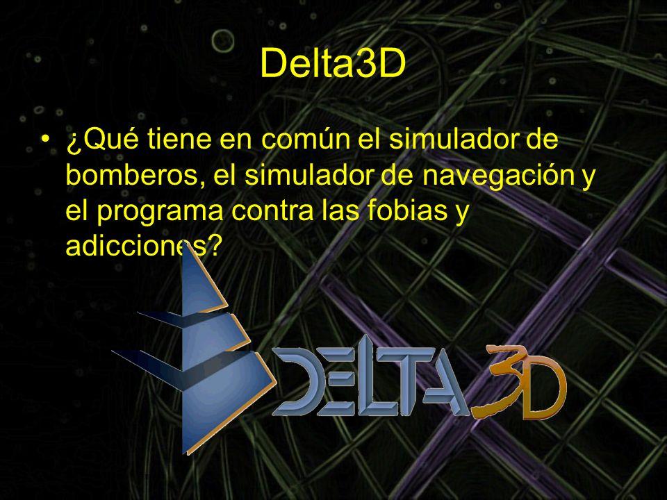 Delta3D ¿Qué tiene en común el simulador de bomberos, el simulador de navegación y el programa contra las fobias y adicciones?