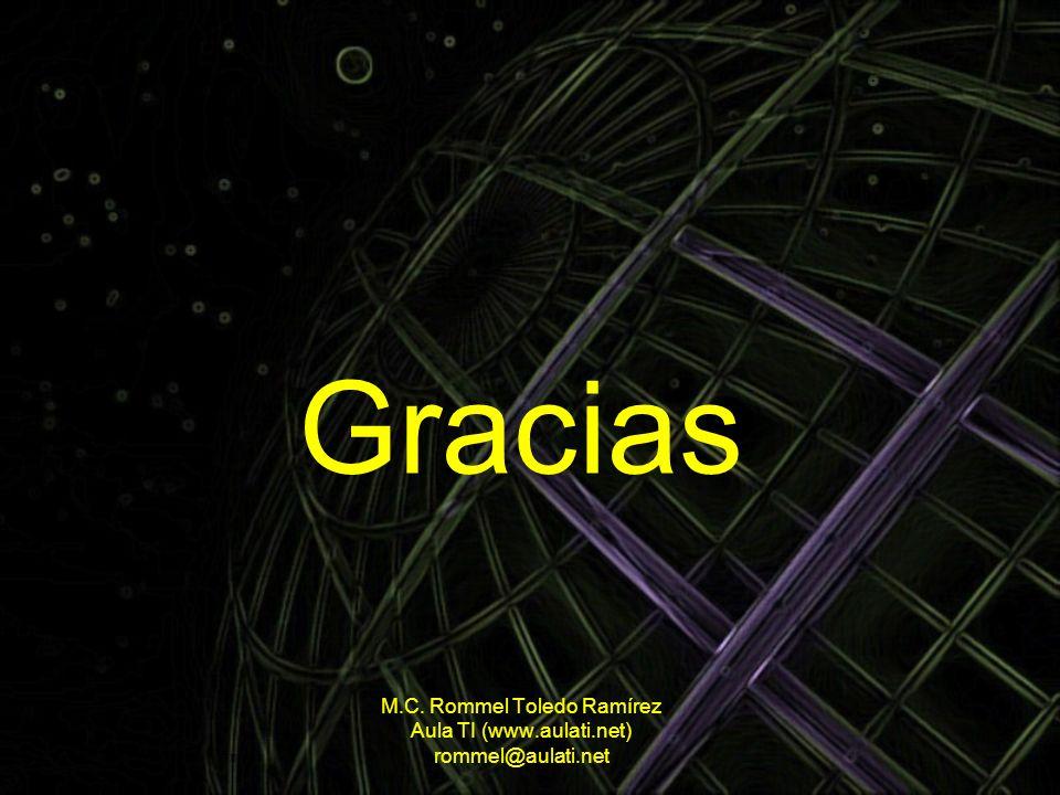 Gracias M.C. Rommel Toledo Ramírez Aula TI (www.aulati.net) rommel@aulati.net