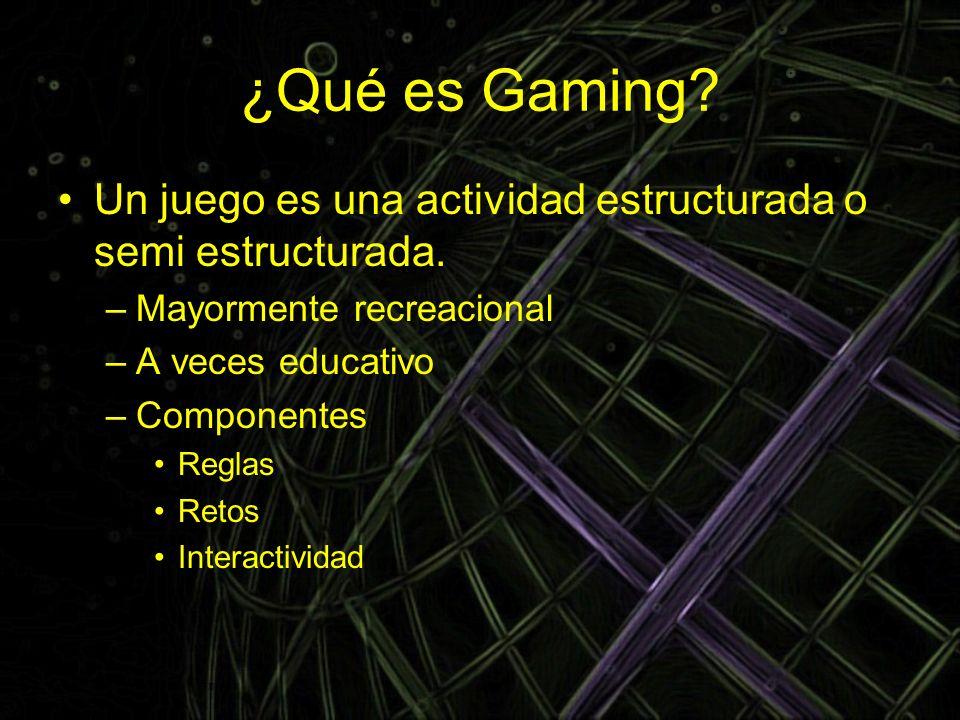 ¿Qué es Gaming? Un juego es una actividad estructurada o semi estructurada. –Mayormente recreacional –A veces educativo –Componentes Reglas Retos Inte