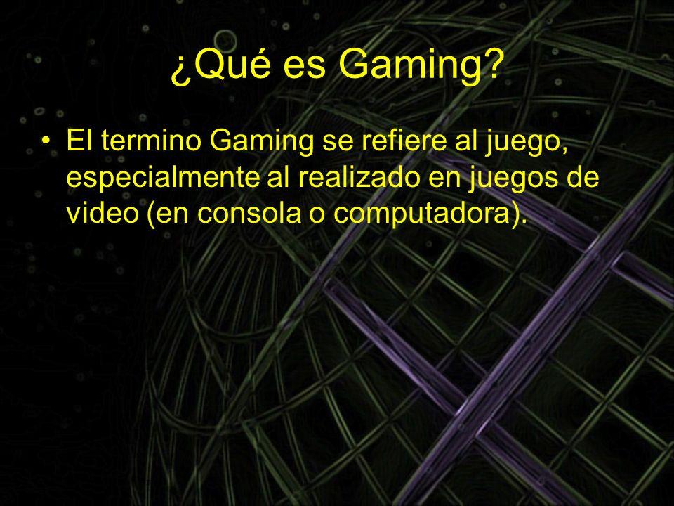 ¿Qué es Gaming? El termino Gaming se refiere al juego, especialmente al realizado en juegos de video (en consola o computadora).