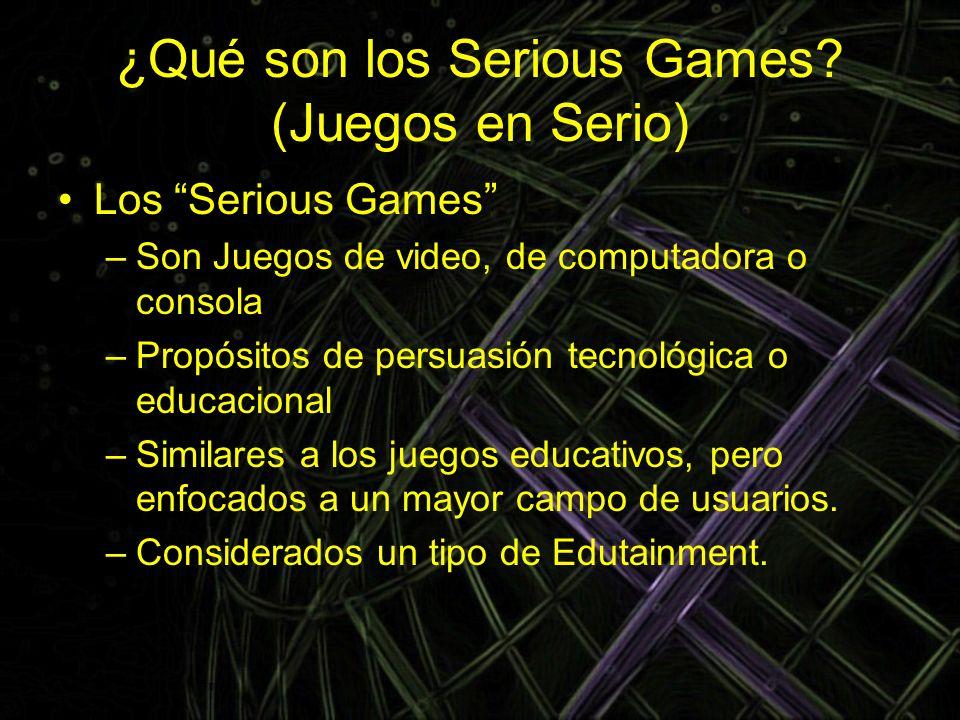 ¿Qué son los Serious Games? (Juegos en Serio) Los Serious Games –Son Juegos de video, de computadora o consola –Propósitos de persuasión tecnológica o