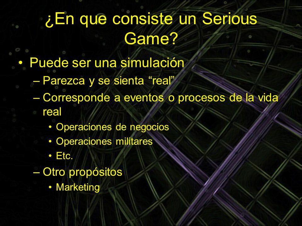 ¿En que consiste un Serious Game? Puede ser una simulación –Parezca y se sienta real –Corresponde a eventos o procesos de la vida real Operaciones de