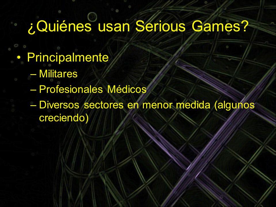 ¿Quiénes usan Serious Games? Principalmente –Militares –Profesionales Médicos –Diversos sectores en menor medida (algunos creciendo)