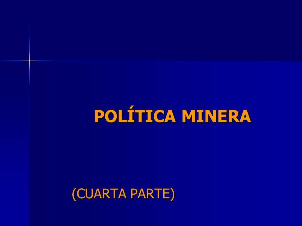 POLÍTICA MINERA (CUARTA PARTE)