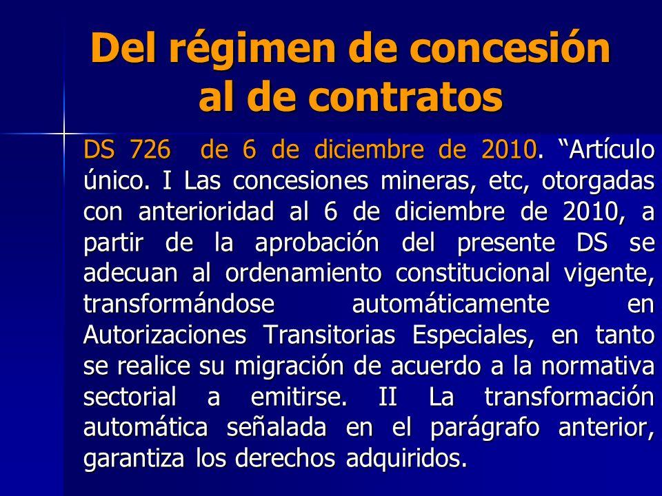 Del régimen de concesión al de contratos DS 726 de 6 de diciembre de 2010. Artículo único. I Las concesiones mineras, etc, otorgadas con anterioridad