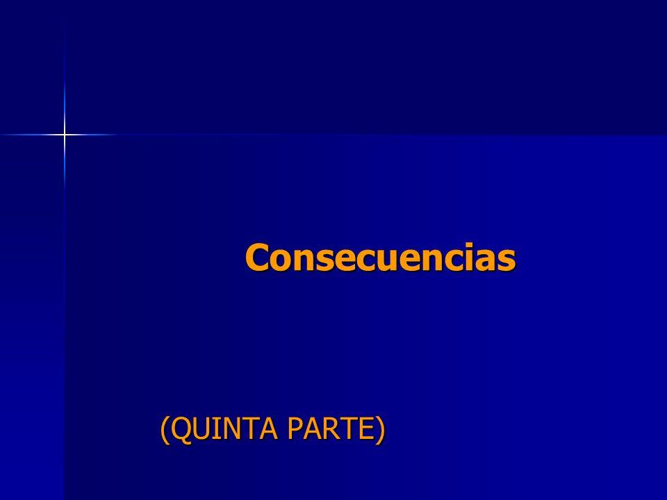 Consecuencias (QUINTA PARTE)