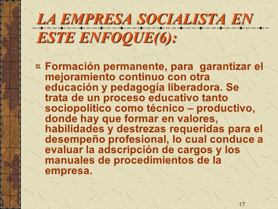17 LA EMPRESA SOCIALISTA EN ESTE ENFOQUE(6): Formación permanente, para garantizar el mejoramiento continuo con otra educación y pedagogía liberadora.