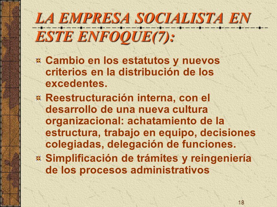18 LA EMPRESA SOCIALISTA EN ESTE ENFOQUE(7): Cambio en los estatutos y nuevos criterios en la distribución de los excedentes. Reestructuración interna