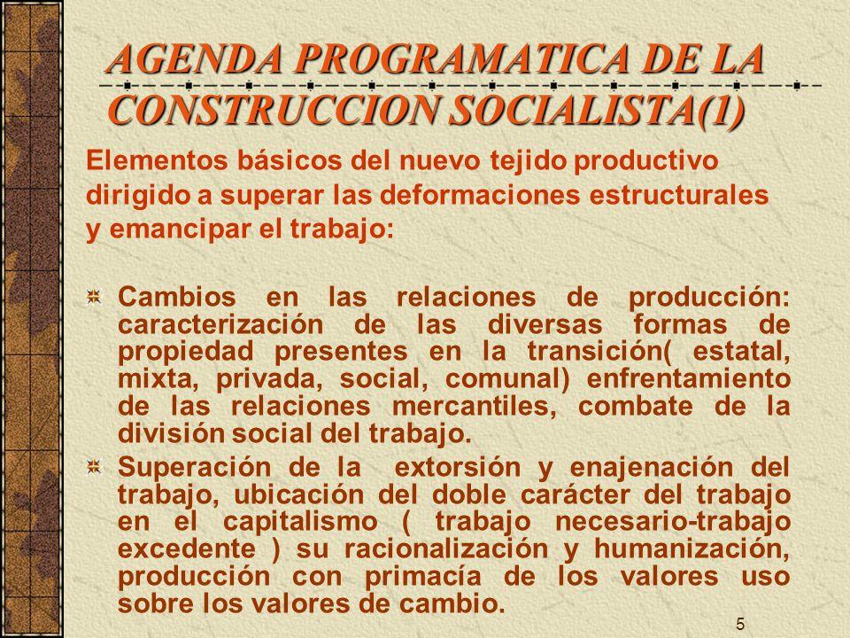 5 AGENDA PROGRAMATICA DE LA CONSTRUCCION SOCIALISTA(1) Elementos básicos del nuevo tejido productivo dirigido a superar las deformaciones estructurale