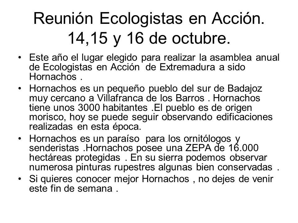 Reunión Ecologistas en Acción. 14,15 y 16 de octubre. Este año el lugar elegido para realizar la asamblea anual de Ecologistas en Acción de Extremadur