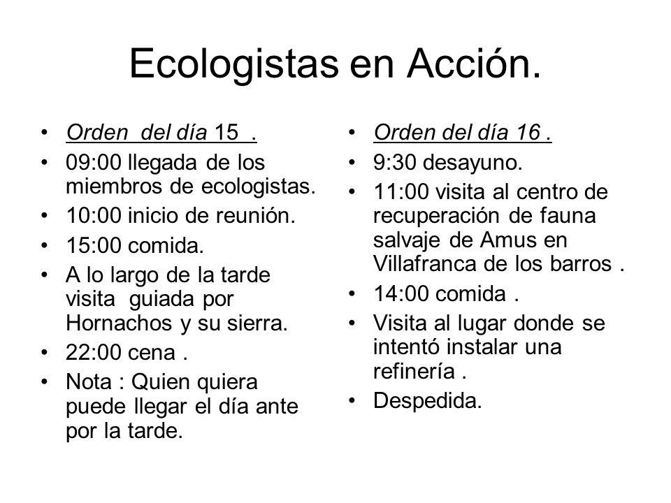 Ecologistas en Acción. Orden del día 15. 09:00 llegada de los miembros de ecologistas. 10:00 inicio de reunión. 15:00 comida. A lo largo de la tarde v