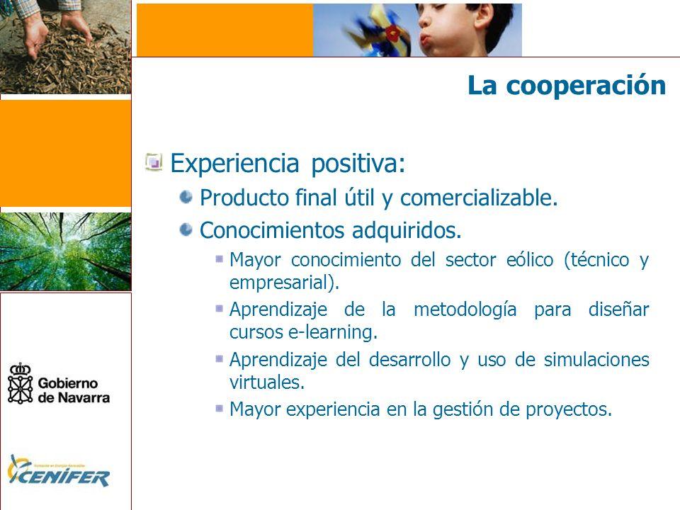 La cooperación Experiencia positiva: Producto final útil y comercializable. Conocimientos adquiridos. Mayor conocimiento del sector eólico (técnico y