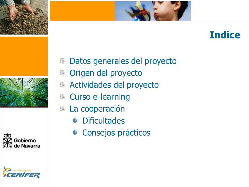 Indice Datos generales del proyecto Origen del proyecto Actividades del proyecto Curso e-learning La cooperación Dificultades Consejos prácticos