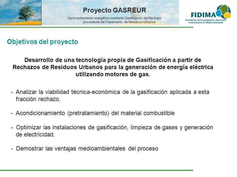 Proyecto GASREUR Aprovechamiento energético mediante Gasificación del Rechazo procedente del Tratamiento de Residuos Urbanos Objetivos del proyecto De