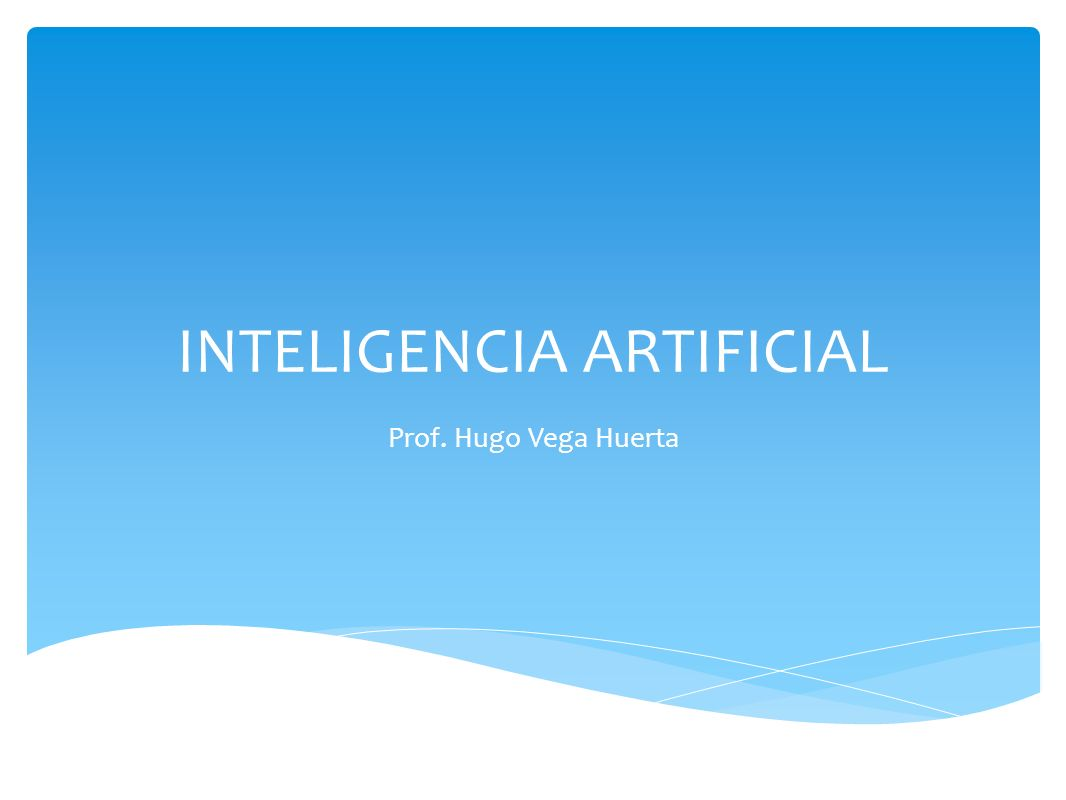 INTELIGENCIA ARTIFICIAL Prof. Hugo Vega Huerta