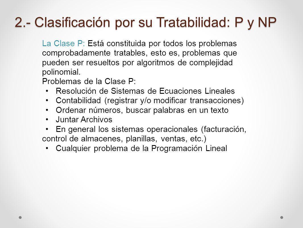 La Clase P: Está constituida por todos los problemas comprobadamente tratables, esto es, problemas que pueden ser resueltos por algoritmos de compleji