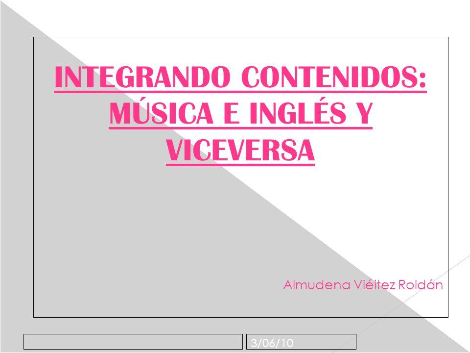 3/06/10 INTEGRANDO CONTENIDOS: MÚSICA E INGLÉS Y VICEVERSA Almudena Viéitez Roldán