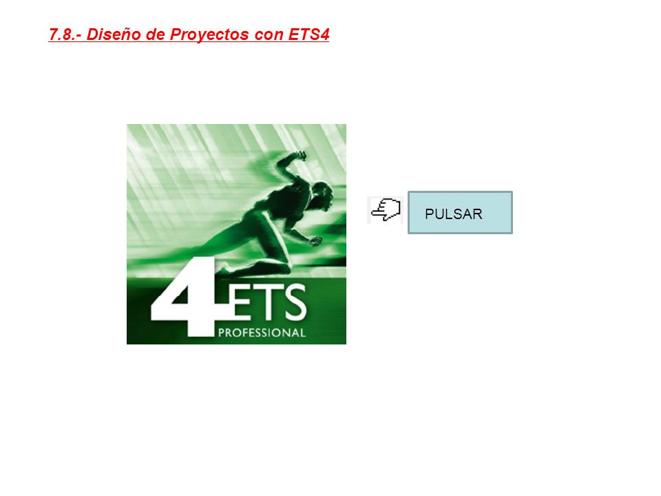 7.8.- Diseño de Proyectos con ETS4 PULSAR