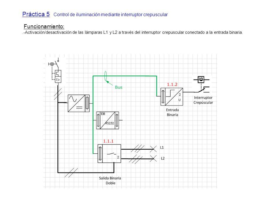 Práctica 5 Control de iluminación mediante interruptor crepuscular Funcionamiento:.-Activación/desactivación de las lámparas L1 y L2 a través del inte