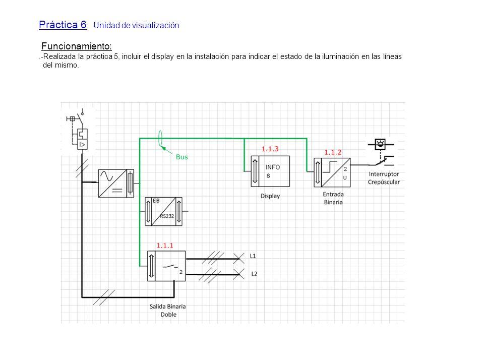 Práctica 6 Unidad de visualización Funcionamiento:.-Realizada la práctica 5, incluir el display en la instalación para indicar el estado de la ilumina