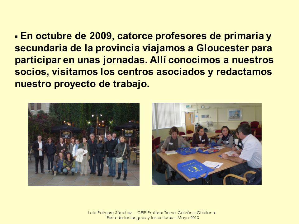 Lola Palmero Sánchez - CEIP Profesor Tierno Galván – Chiclana I Feria de las lenguas y las culturas – Mayo 2010 En octubre de 2009, catorce profesores
