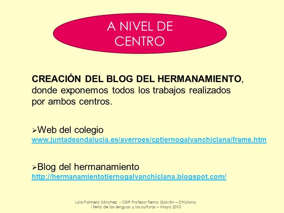 Lola Palmero Sánchez - CEIP Profesor Tierno Galván – Chiclana I Feria de las lenguas y las culturas – Mayo 2010 CREACIÓN DEL BLOG DEL HERMANAMIENTO, d