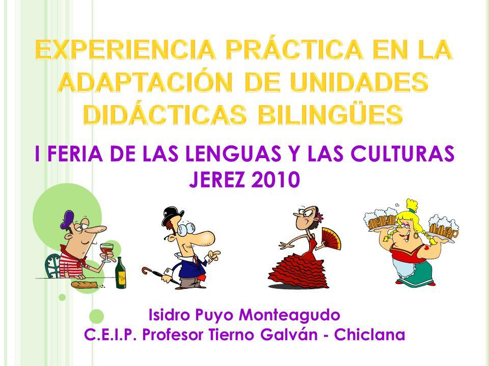 I FERIA DE LAS LENGUAS Y LAS CULTURAS JEREZ 2010 Isidro Puyo Monteagudo C.E.I.P. Profesor Tierno Galván - Chiclana
