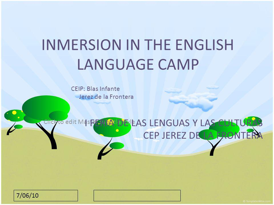 7/06/10 INMERSION IN THE ENGLISH LANGUAGE CAMP LOCALIZACIÓN PARTICIPANTES Y ORGANIZADORES AGRUPAMIENTOS OBJETIVOS COMPETENCIAS BÁSICAS PROGRAMACIÓN/TEMPORALIZACIÓN ACTIVIDADES MATERIALES EVALUACIÓN