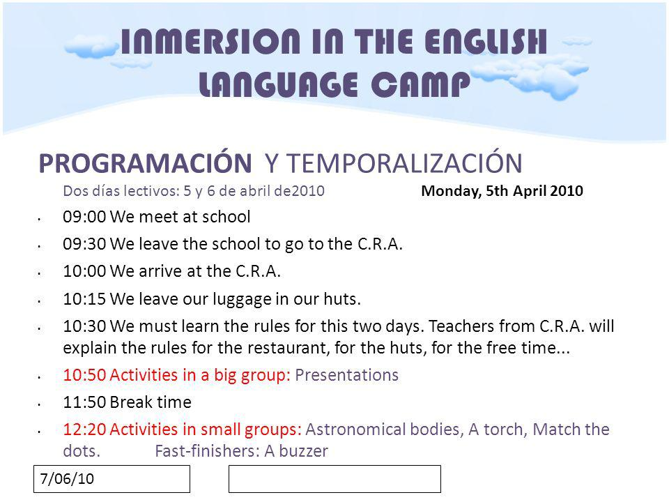 7/06/10 INMERSION IN THE ENGLISH LANGUAGE CAMP 14:30 Lunch time 15:30 Free time 16:00 Activities in big groups Group 1 will do sports activities.