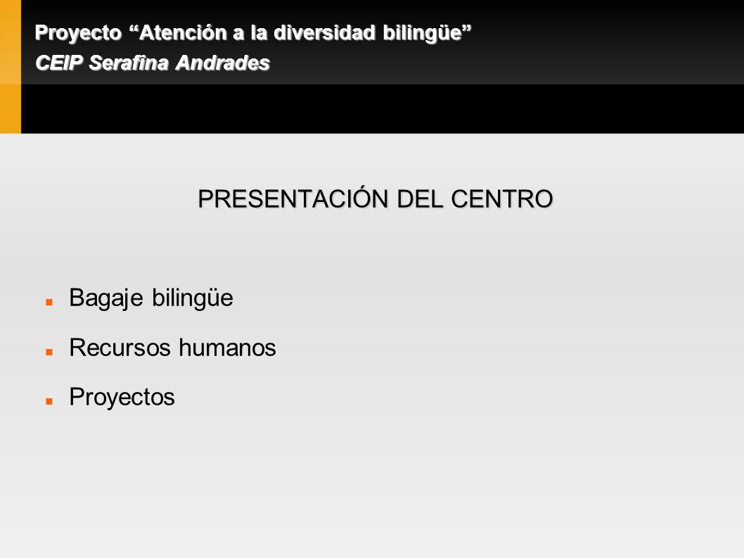 Proyecto Atención a la diversidad bilingüe CEIP Serafina Andrades PRESENTACIÓN DEL CENTRO Bagaje bilingüe Recursos humanos Proyectos