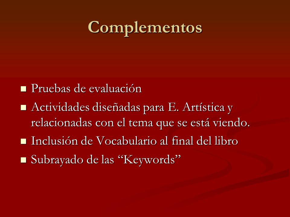 Complementos Pruebas de evaluación Pruebas de evaluación Actividades diseñadas para E. Artística y relacionadas con el tema que se está viendo. Activi