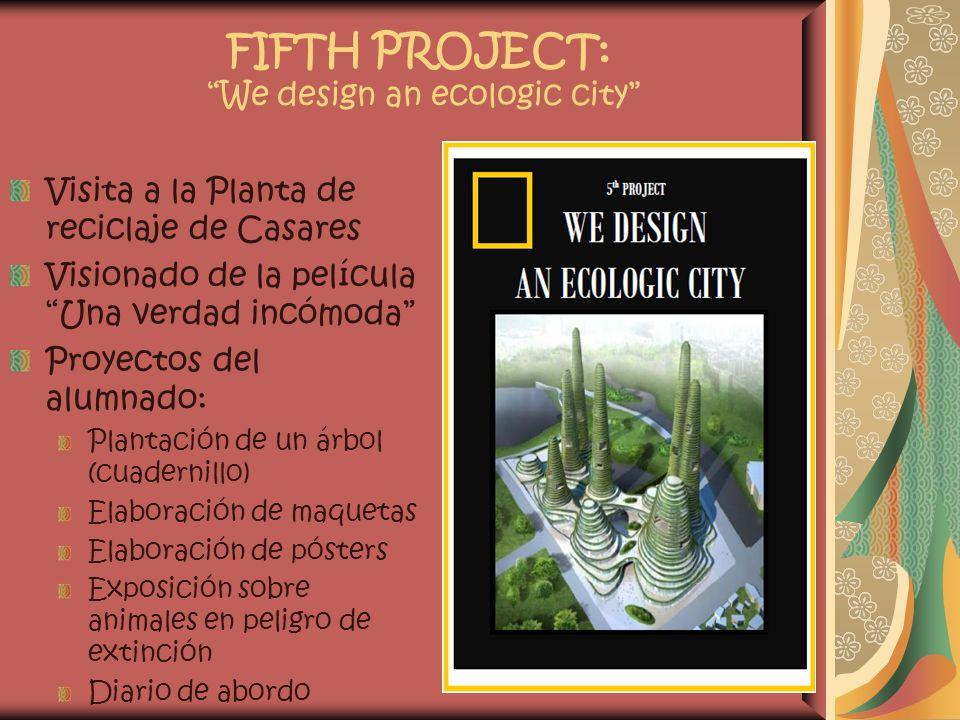 FIFTH PROJECT: We design an ecologic city Visita a la Planta de reciclaje de Casares Visionado de la película Una verdad incómoda Proyectos del alumna
