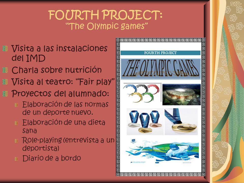 FOURTH PROJECT: The Olympic games Visita a las instalaciones del IMD Charla sobre nutrición Visita al teatro: Fair play Proyectos del alumnado: Elabor