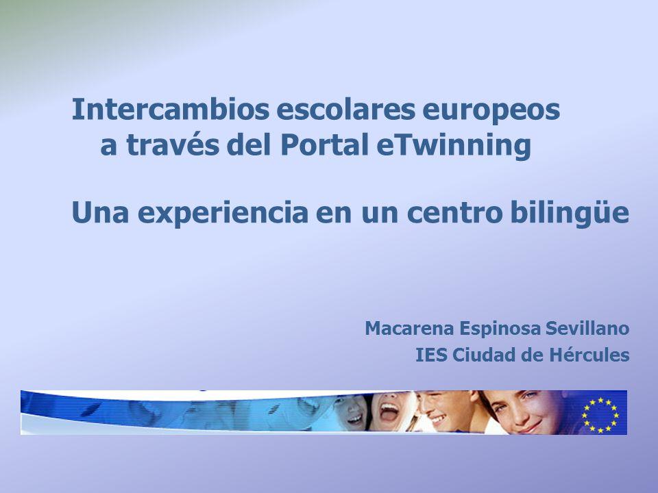 Intercambios escolares europeos a través del Portal eTwinning Una experiencia en un centro bilingüe Macarena Espinosa Sevillano IES Ciudad de Hércules