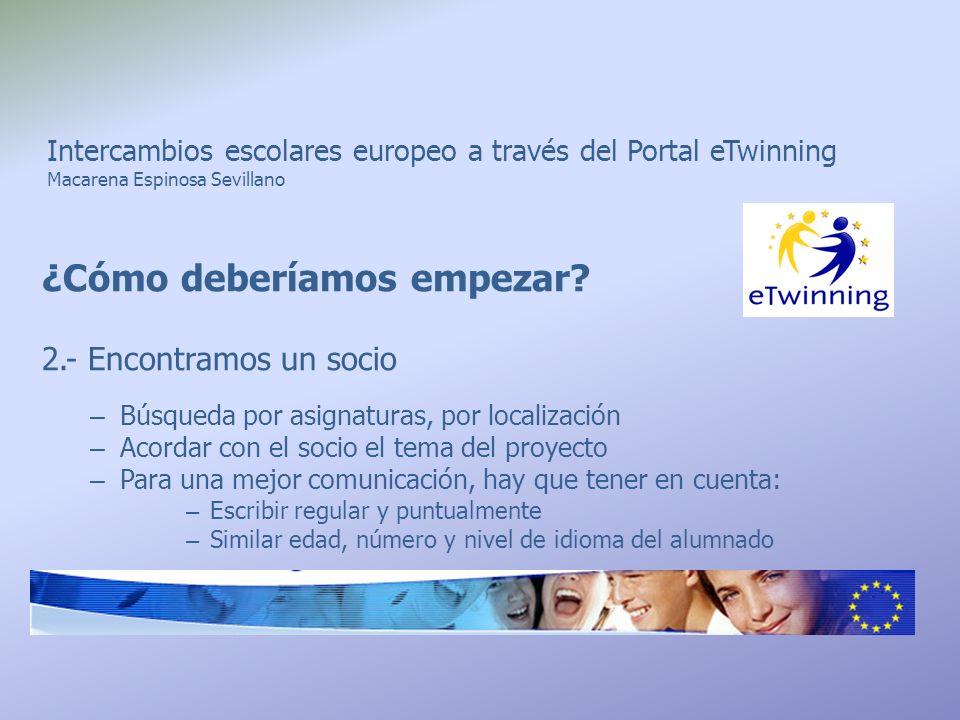 Intercambios escolares europeo a través del Portal eTwinning Macarena Espinosa Sevillano ¿Cómo deberíamos empezar? 2.- Encontramos un socio – Búsqueda
