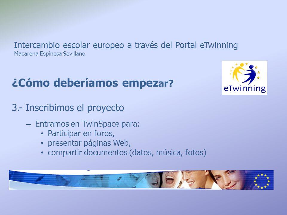 Intercambio escolar europeo a través del Portal eTwinning Macarena Espinosa Sevillano ¿Cómo deberíamos empez ar? 3.- Inscribimos el proyecto – Entramo