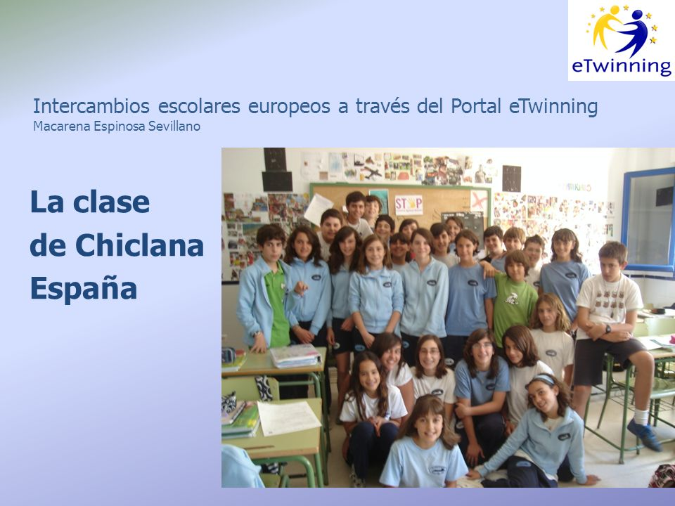 Intercambios escolares europeos a través del Portal eTwinning Macarena Espinosa Sevillano La clase de Chiclana España