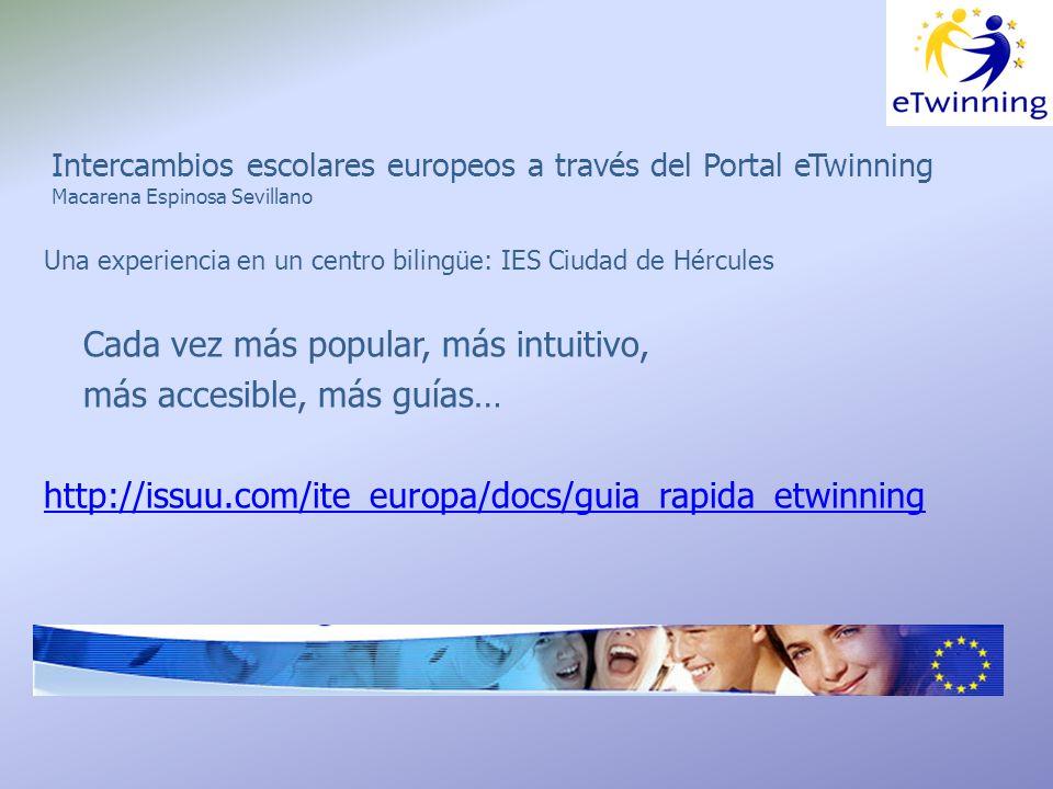 Intercambios escolares europeos a través del Portal eTwinning Macarena Espinosa Sevillano Una experiencia en un centro bilingüe: IES Ciudad de Hércules Cada vez más popular, más intuitivo, más accesible, más guías… http://issuu.com/ite_europa/docs/guia_rapida_etwinning