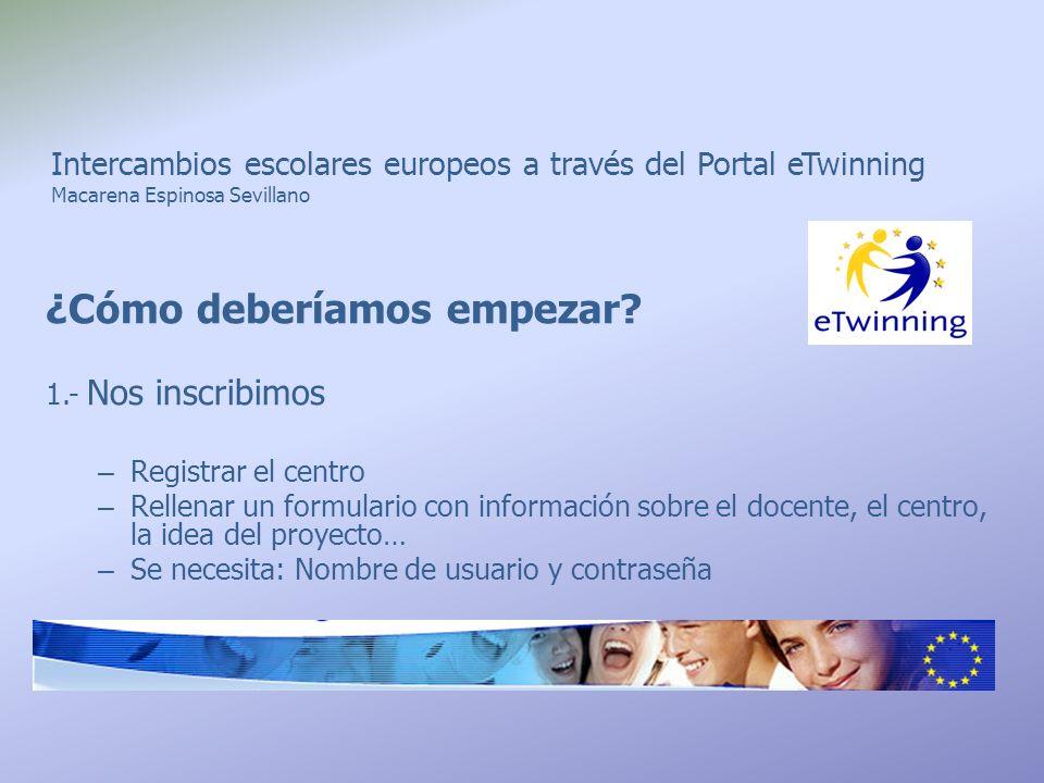 Intercambios escolares europeos a través del Portal eTwinning Macarena Espinosa Sevillano ¿Cómo deberíamos empezar? 1.- Nos inscribimos – Registrar el